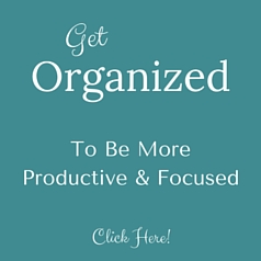 Get Organized to Be More Productive and Focused